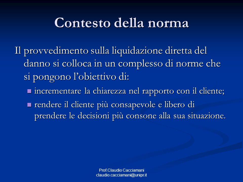 Prof.Claudio Cacciamani claudio.cacciamani@unipr.it Contesto della norma Il provvedimento sulla liquidazione diretta del danno si colloca in un comple