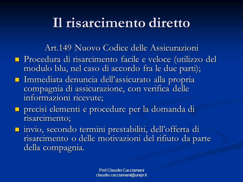 Prof.Claudio Cacciamani claudio.cacciamani@unipr.it Il risarcimento diretto Art.149 Nuovo Codice delle Assicurazioni Procedura di risarcimento facile