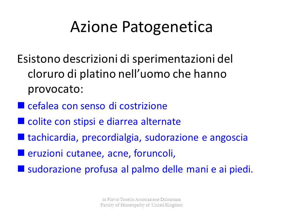 Azione Patogenetica Esistono descrizioni di sperimentazioni del cloruro di platino nell'uomo che hanno provocato: cefalea con senso di costrizione col