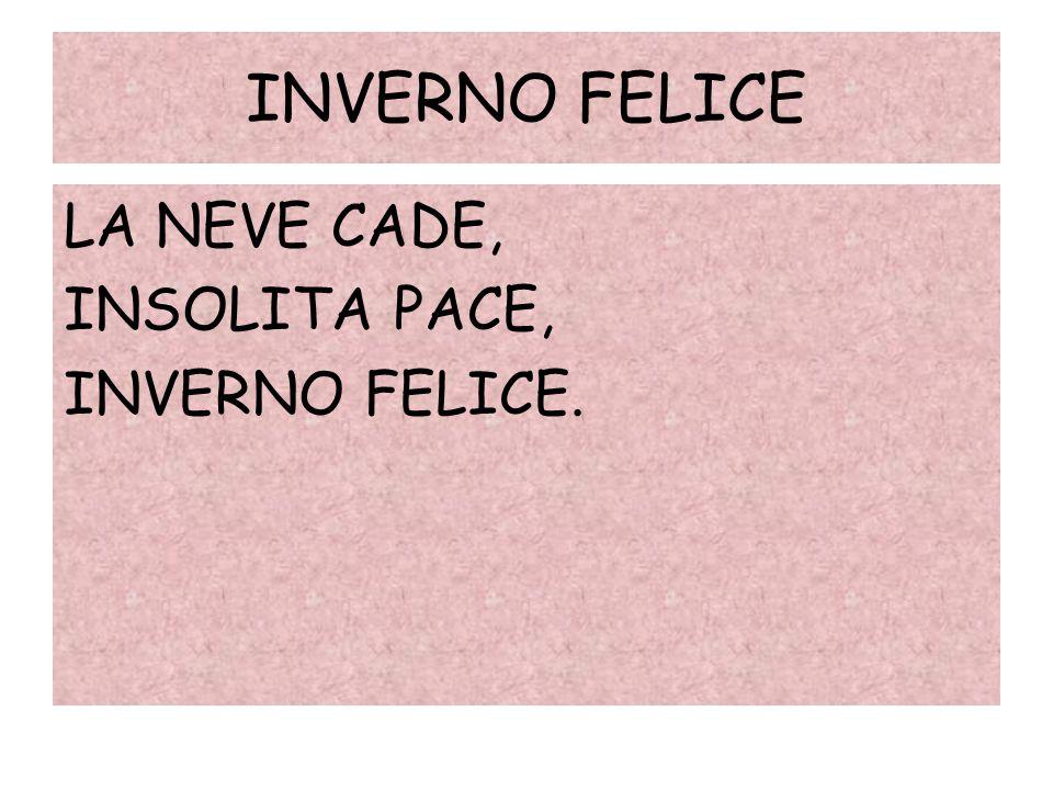 INVERNO FELICE LA NEVE CADE, INSOLITA PACE, INVERNO FELICE.
