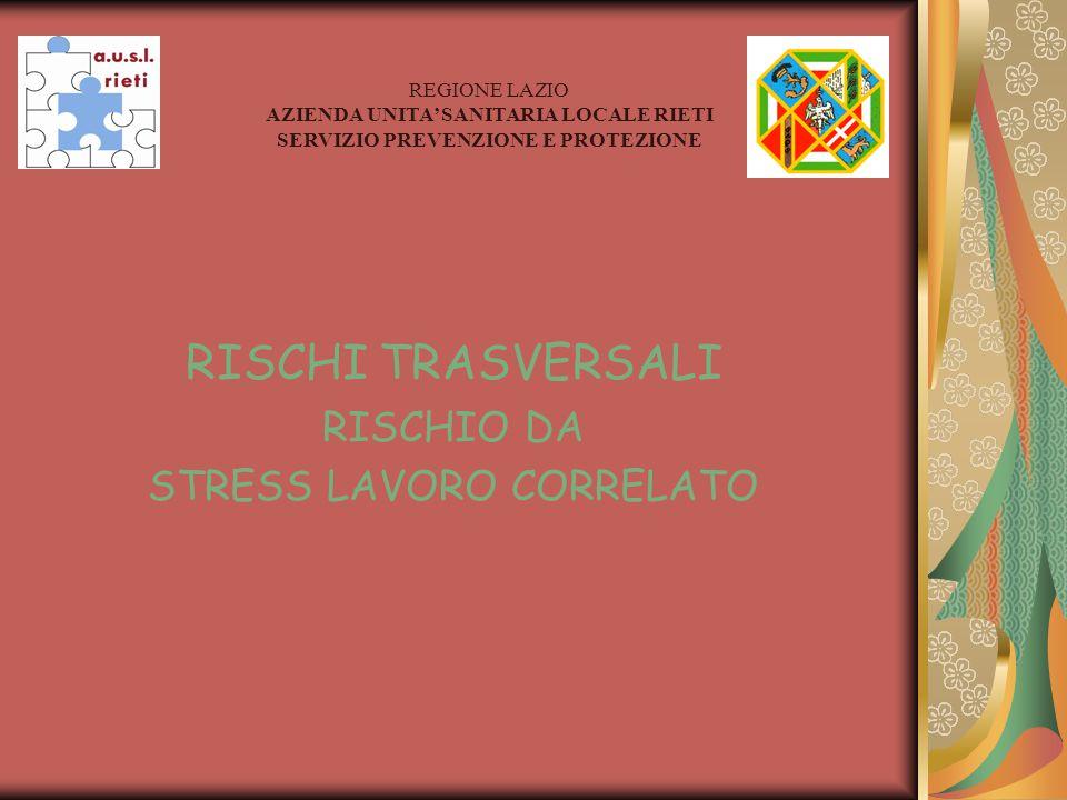 RISCHI TRASVERSALI RISCHIO DA STRESS LAVORO CORRELATO REGIONE LAZIO AZIENDA UNITA' SANITARIA LOCALE RIETI SERVIZIO PREVENZIONE E PROTEZIONE