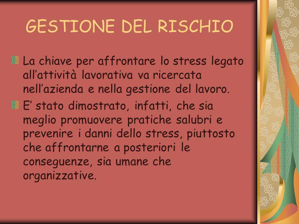 GESTIONE DEL RISCHIO La chiave per affrontare lo stress legato all'attività lavorativa va ricercata nell'azienda e nella gestione del lavoro.