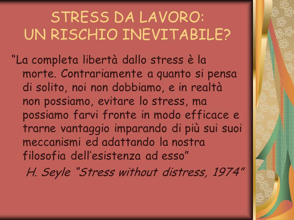 STRESS DA LAVORO: UN RISCHIO INEVITABILE. La completa libertà dallo stress è la morte.