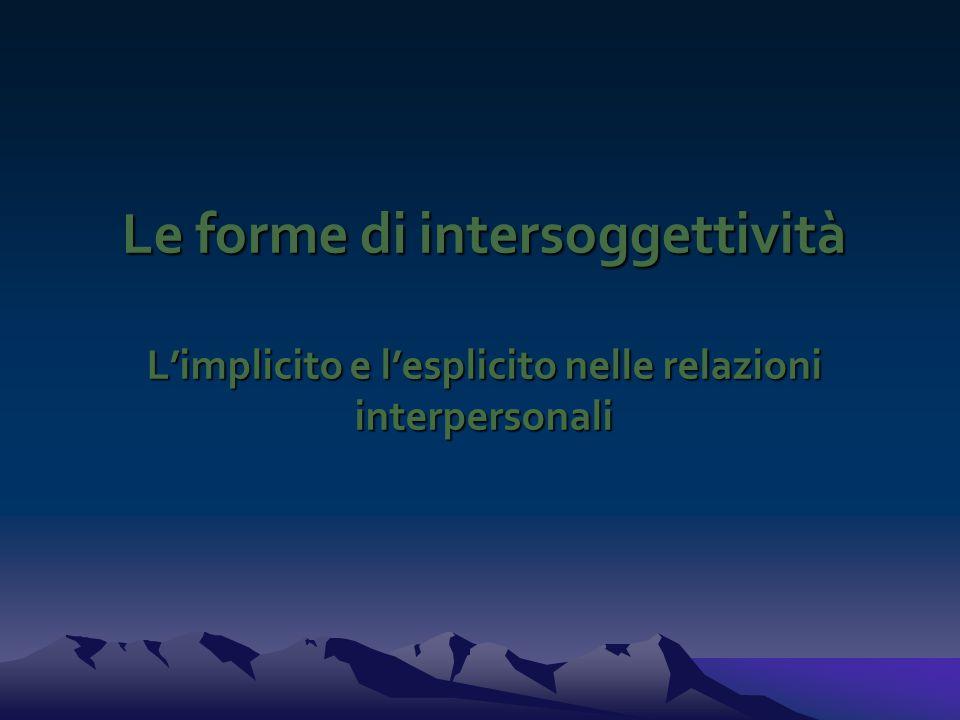 Le forme di intersoggettività L'implicito e l'esplicito nelle relazioni interpersonali