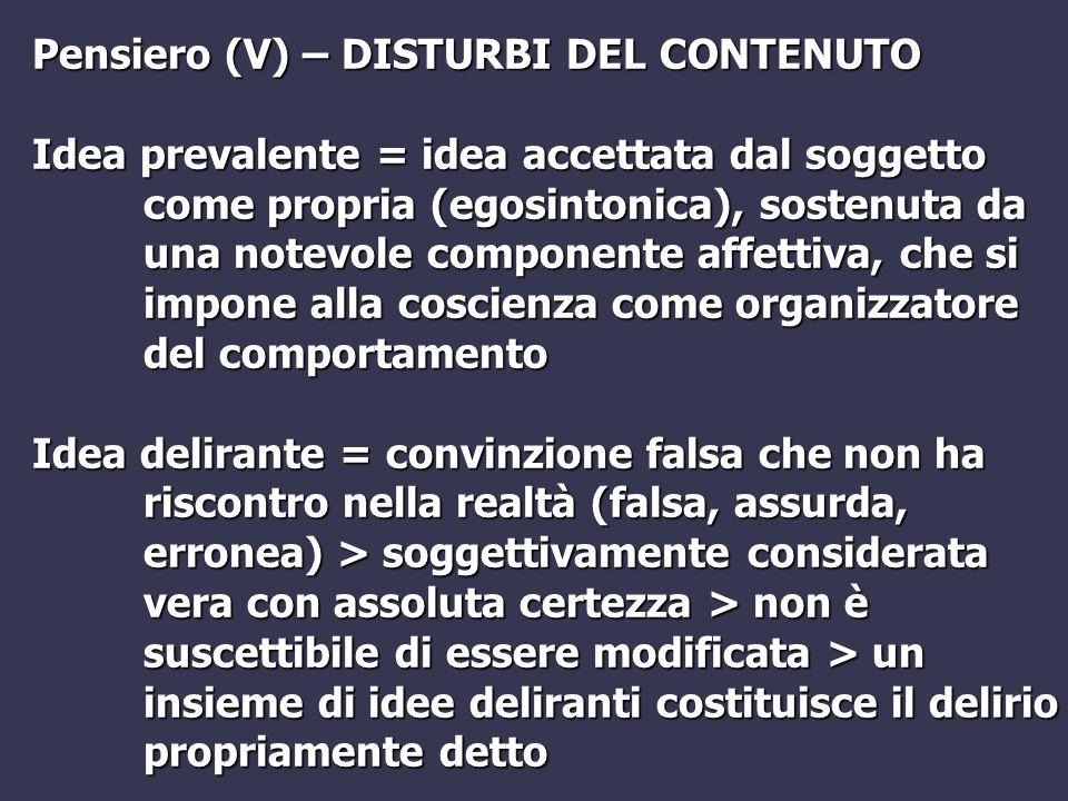 Pensiero (V) – DISTURBI DEL CONTENUTO Idea prevalente = idea accettata dal soggetto come propria (egosintonica), sostenuta da una notevole componente