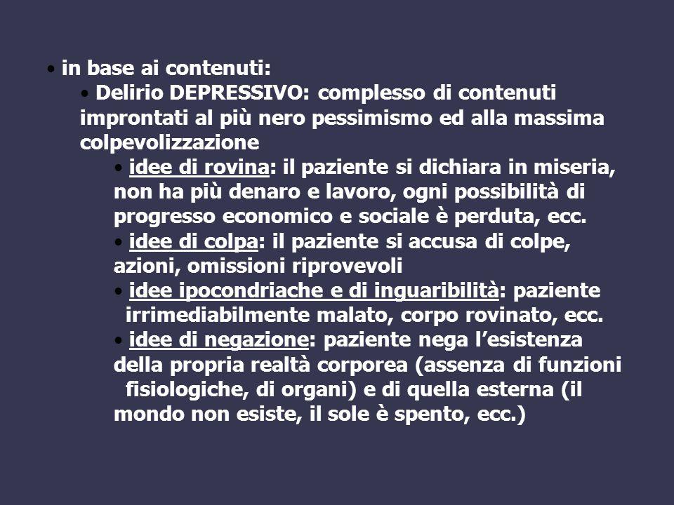 in base ai contenuti: Delirio DEPRESSIVO: complesso di contenuti improntati al più nero pessimismo ed alla massima colpevolizzazione idee di rovina: i