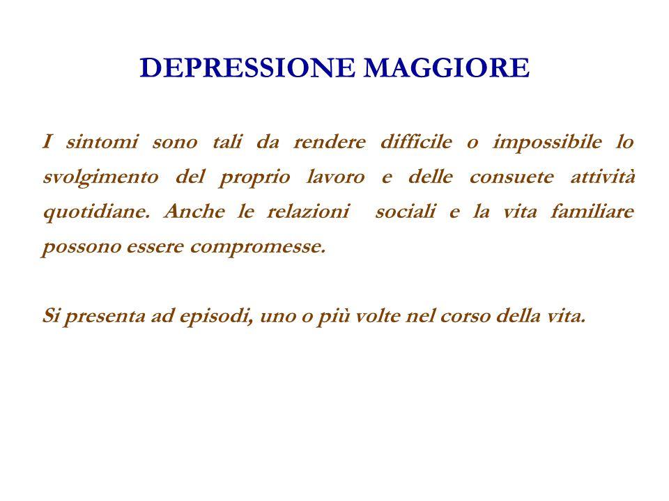 DEPRESSIONE MAGGIORE I sintomi sono tali da rendere difficile o impossibile lo svolgimento del proprio lavoro e delle consuete attività quotidiane. An