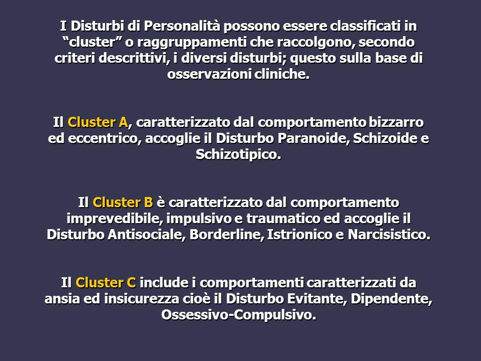 """I Disturbi di Personalità possono essere classificati in """"cluster"""" o raggruppamenti che raccolgono, secondo criteri descrittivi, i diversi disturbi; q"""