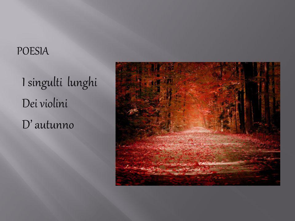 POESIA I singulti lunghi Dei violini D' autunno