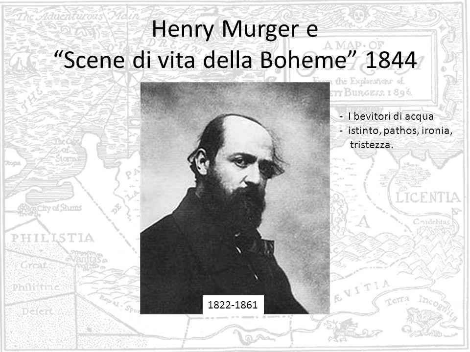Henry Murger e Scene di vita della Boheme 1844 1822-1861 - I bevitori di acqua - istinto, pathos, ironia, tristezza.