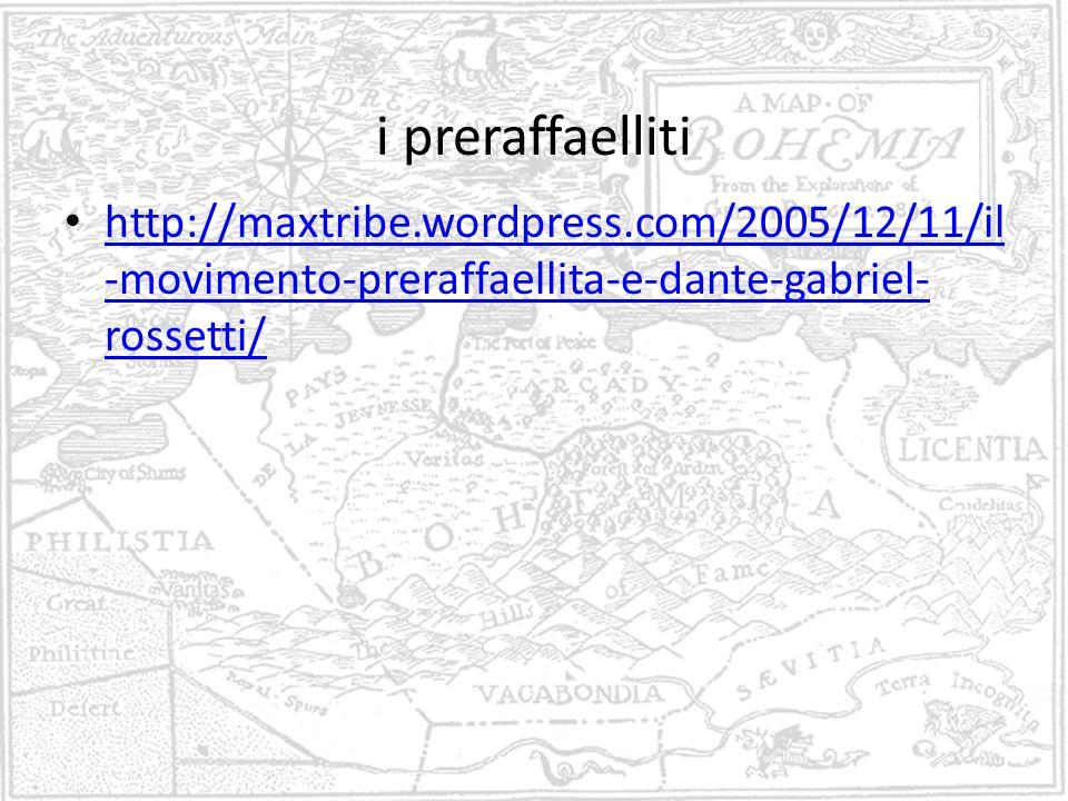 i preraffaelliti http://maxtribe.wordpress.com/2005/12/11/il -movimento-preraffaellita-e-dante-gabriel- rossetti/ http://maxtribe.wordpress.com/2005/12/11/il -movimento-preraffaellita-e-dante-gabriel- rossetti/