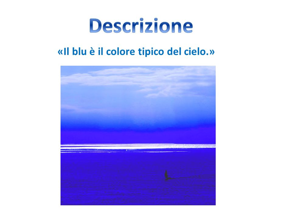 «Il blu è il colore tipico del cielo.»