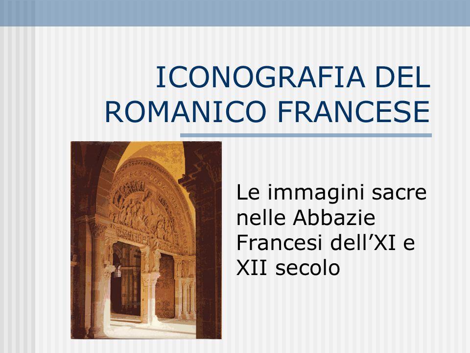 ICONOGRAFIA DEL ROMANICO FRANCESE Le immagini sacre nelle Abbazie Francesi dell'XI e XII secolo