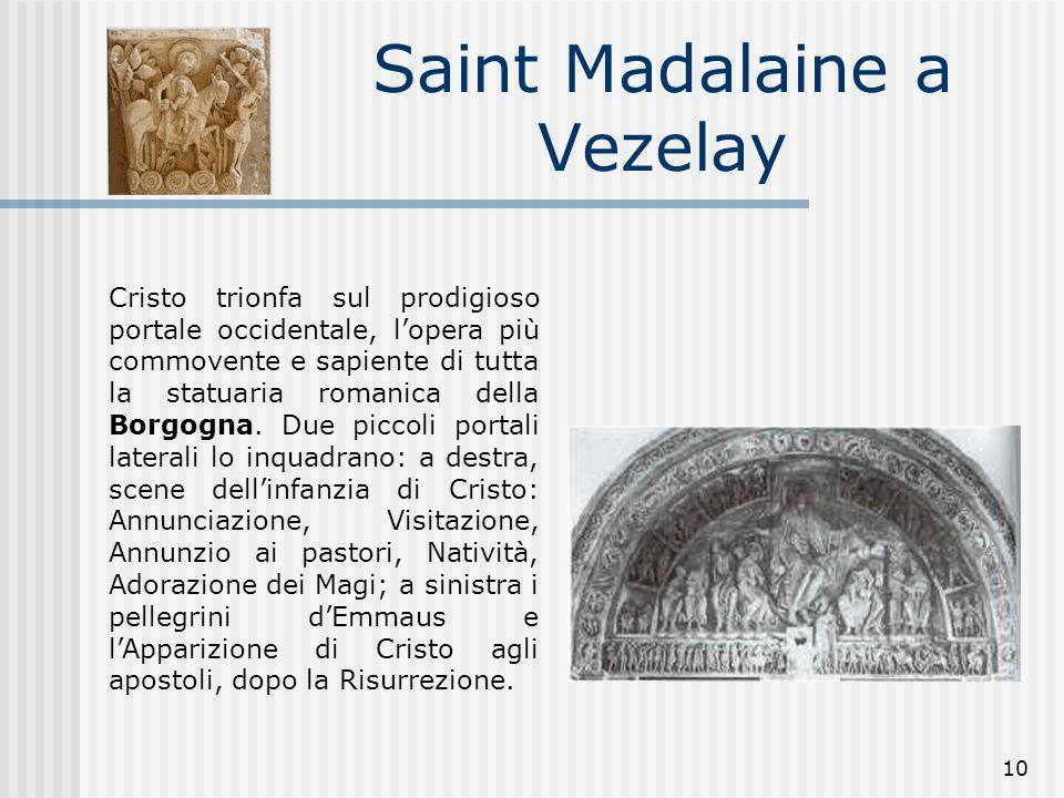 10 Saint Madalaine a Vezelay Cristo trionfa sul prodigioso portale occidentale, l'opera più commovente e sapiente di tutta la statuaria romanica della