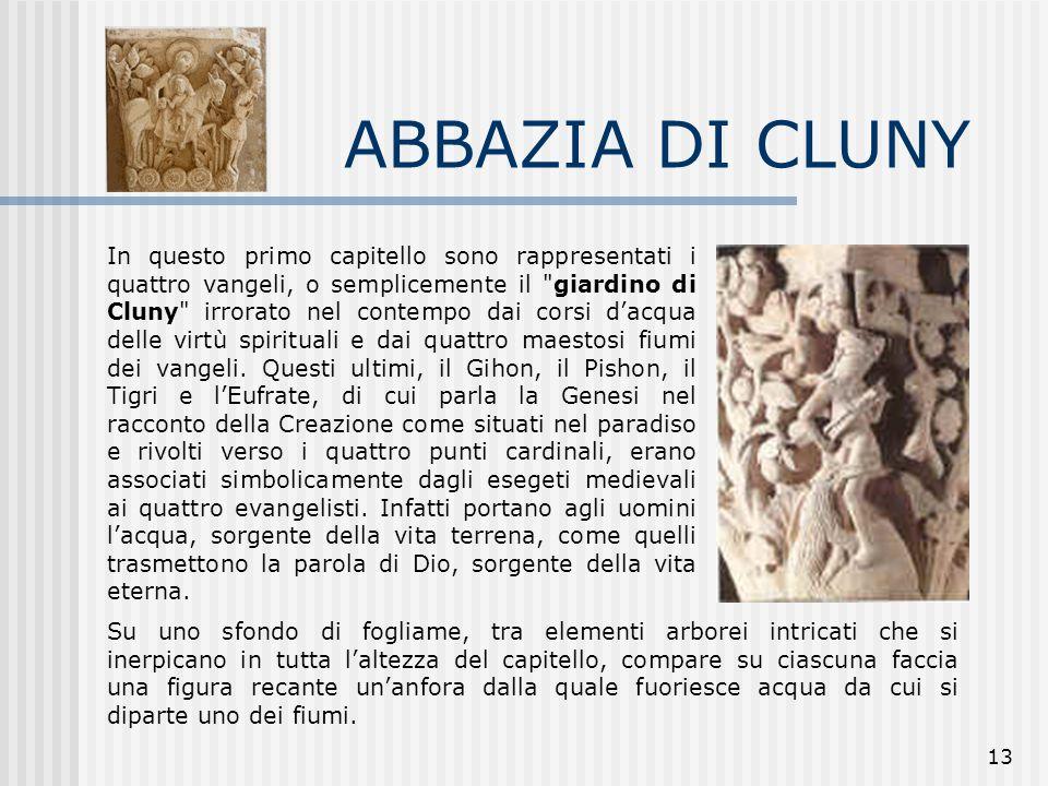 13 ABBAZIA DI CLUNY In questo primo capitello sono rappresentati i quattro vangeli, o semplicemente il