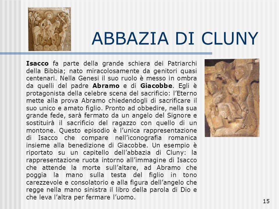 15 ABBAZIA DI CLUNY Isacco fa parte della grande schiera dei Patriarchi della Bibbia; nato miracolosamente da genitori quasi centenari. Nella Genesi i