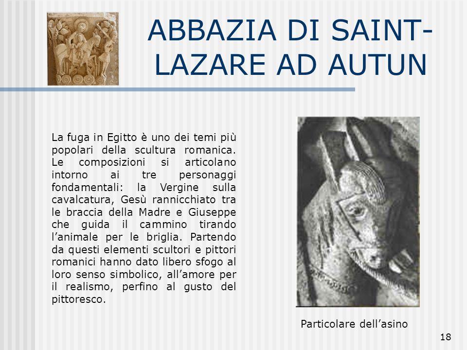 18 ABBAZIA DI SAINT- LAZARE AD AUTUN La fuga in Egitto è uno dei temi più popolari della scultura romanica. Le composizioni si articolano intorno ai t