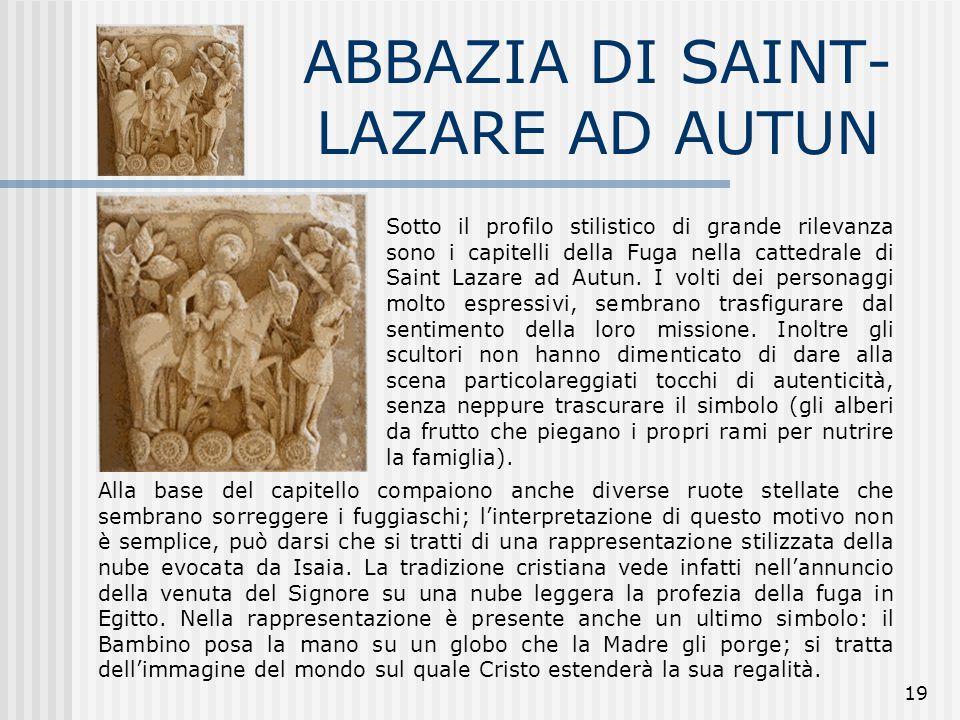 19 ABBAZIA DI SAINT- LAZARE AD AUTUN Sotto il profilo stilistico di grande rilevanza sono i capitelli della Fuga nella cattedrale di Saint Lazare ad A