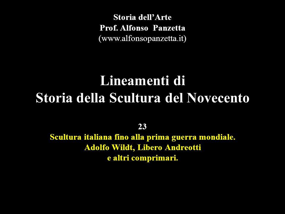 Lineamenti di Storia della Scultura del Novecento 23 Scultura italiana fino alla prima guerra mondiale. Adolfo Wildt, Libero Andreotti e altri comprim