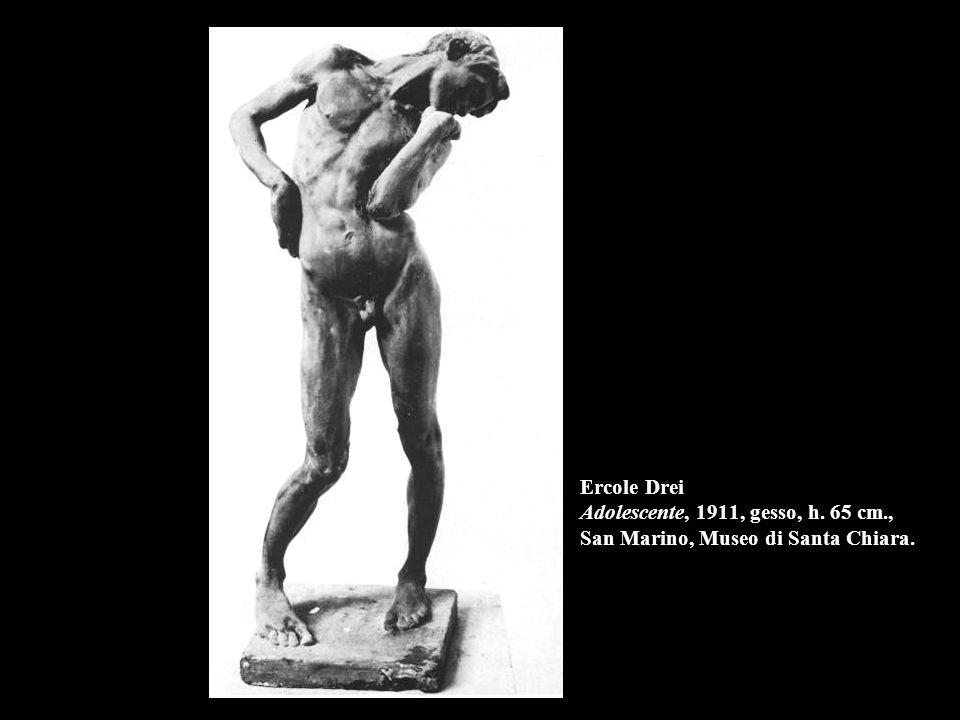 Ercole Drei Adolescente, 1911, gesso, h. 65 cm., San Marino, Museo di Santa Chiara.
