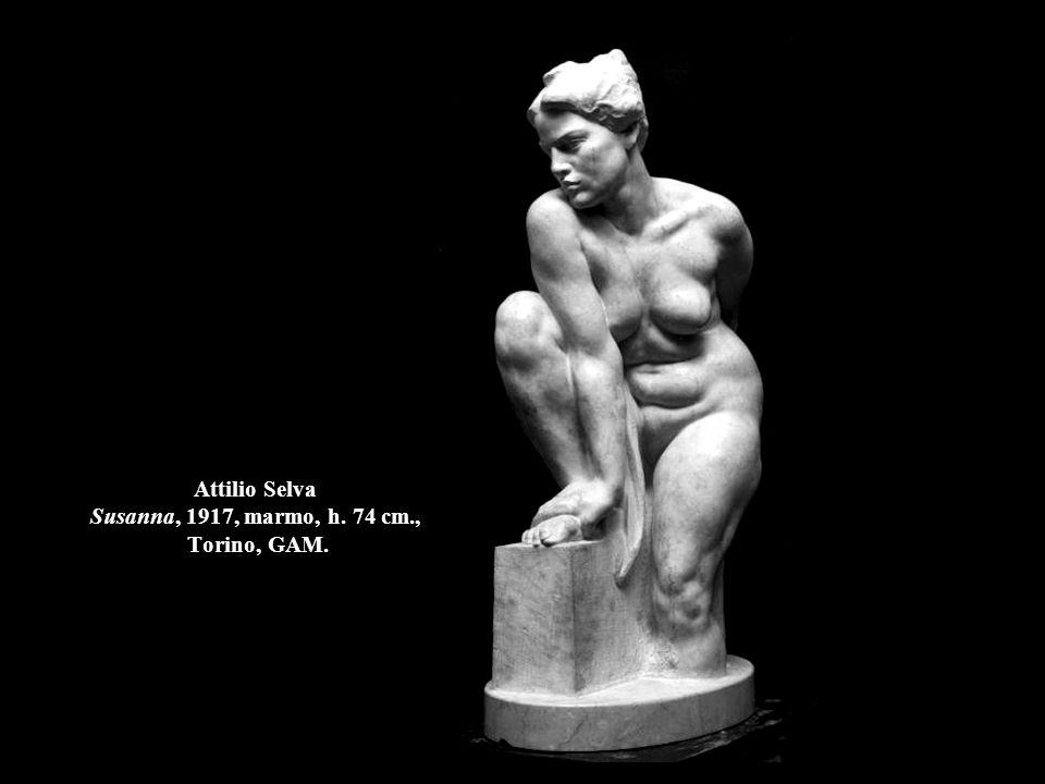 Attilio Selva Susanna, 1917, marmo, h. 74 cm., Torino, GAM.