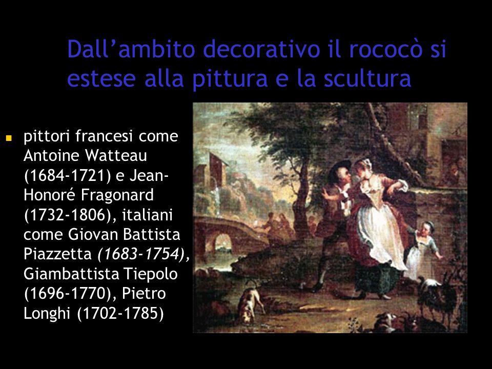 Dall'ambito decorativo il rococò si estese alla pittura e la scultura pittori francesi come Antoine Watteau (1684-1721) e Jean- Honoré Fragonard (1732-1806), italiani come Giovan Battista Piazzetta (1683-1754), Giambattista Tiepolo (1696-1770), Pietro Longhi (1702-1785)