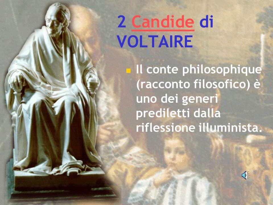 2 Candide di VOLTAIRECandide Il conte philosophique (racconto filosofico) è uno dei generi prediletti dalla riflessione illuminista.