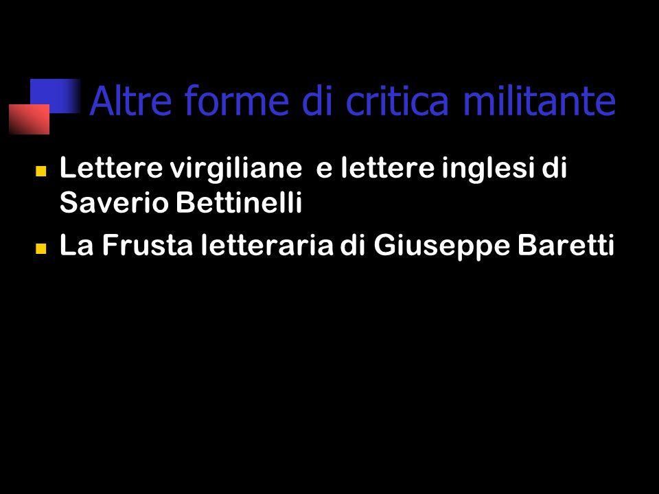 Altre forme di critica militante Lettere virgiliane e lettere inglesi di Saverio Bettinelli La Frusta letteraria di Giuseppe Baretti