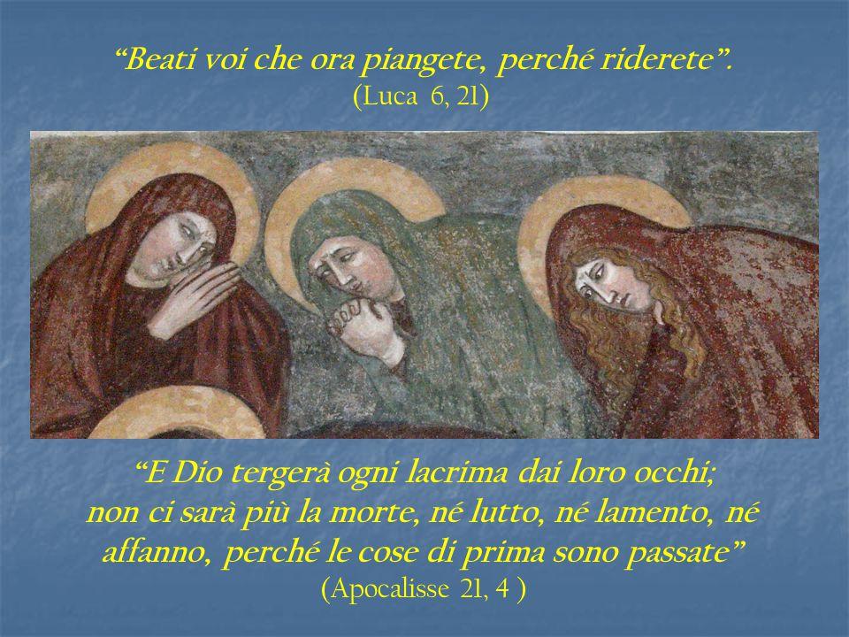 """""""Beati voi che ora piangete, perché riderete"""". (Luca 6, 21) """"E Dio tergerà ogni lacrima dai loro occhi; non ci sarà più la morte, né lutto, né lamento"""