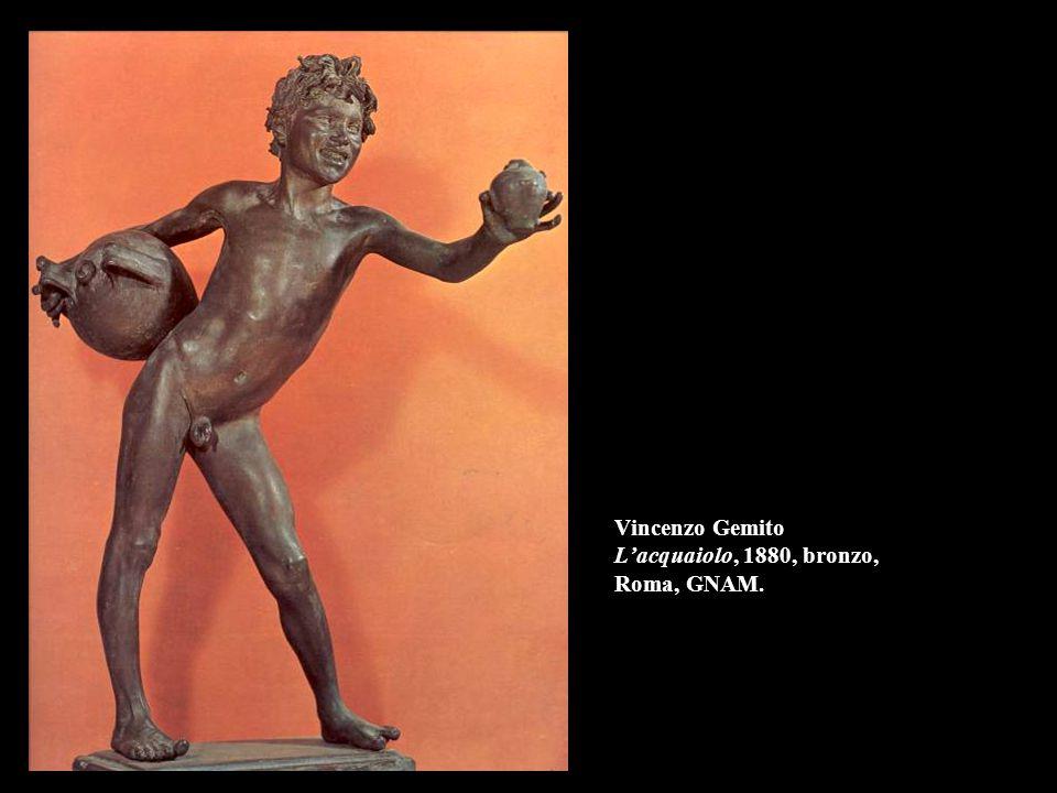 Vincenzo Gemito L'acquaiolo, 1880, bronzo, Roma, GNAM.