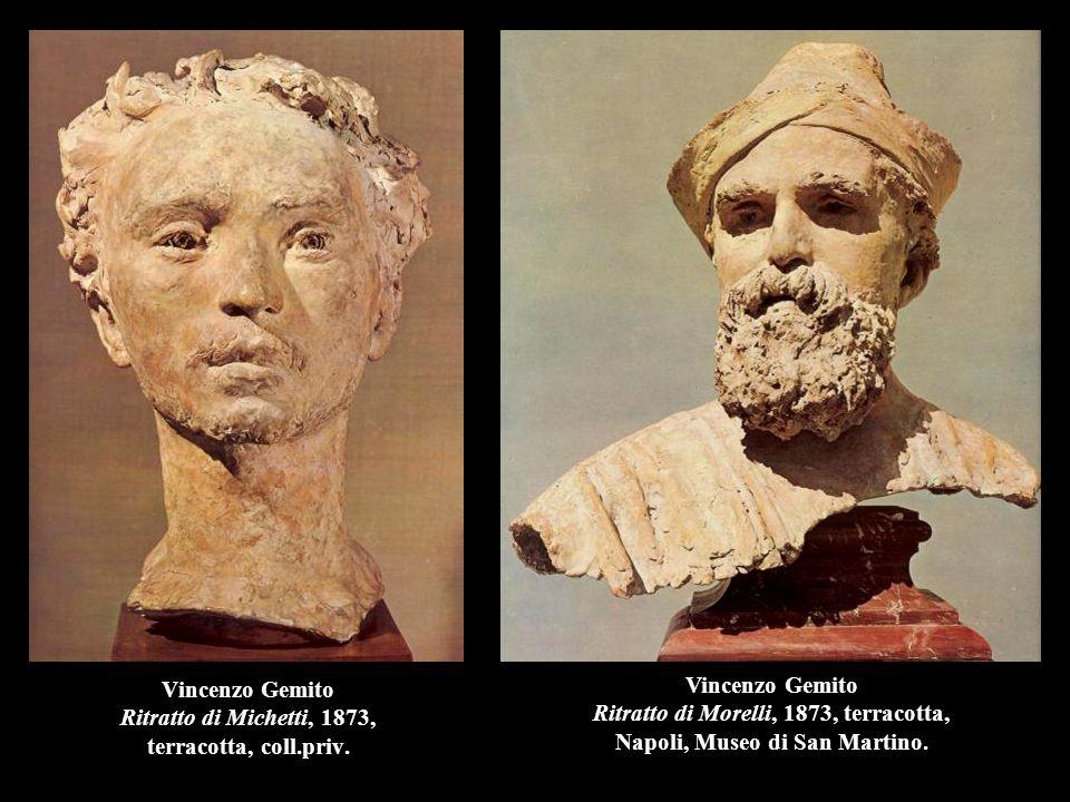 Vincenzo Gemito Ritratto di Michetti, 1873, terracotta, coll.priv. Vincenzo Gemito Ritratto di Morelli, 1873, terracotta, Napoli, Museo di San Martino