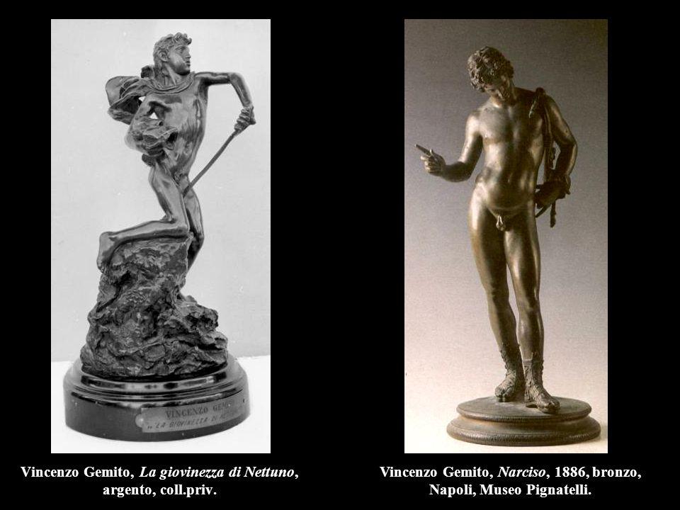 Vincenzo Gemito, La giovinezza di Nettuno, argento, coll.priv. Vincenzo Gemito, Narciso, 1886, bronzo, Napoli, Museo Pignatelli.