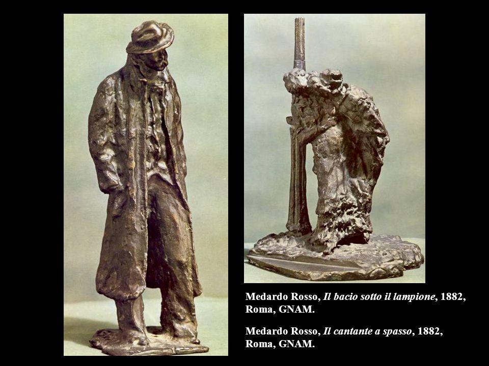 Medardo Rosso, Il bacio sotto il lampione, 1882, Roma, GNAM. Medardo Rosso, Il cantante a spasso, 1882, Roma, GNAM.