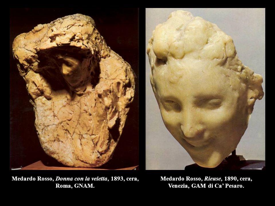 Medardo Rosso, Donna con la veletta, 1893, cera, Roma, GNAM. Medardo Rosso, Rieuse, 1890, cera, Venezia, GAM di Ca' Pesaro.