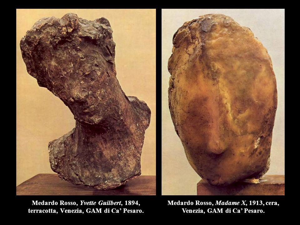 Medardo Rosso, Yvette Guilbert, 1894, terracotta, Venezia, GAM di Ca' Pesaro. Medardo Rosso, Madame X, 1913, cera, Venezia, GAM di Ca' Pesaro.