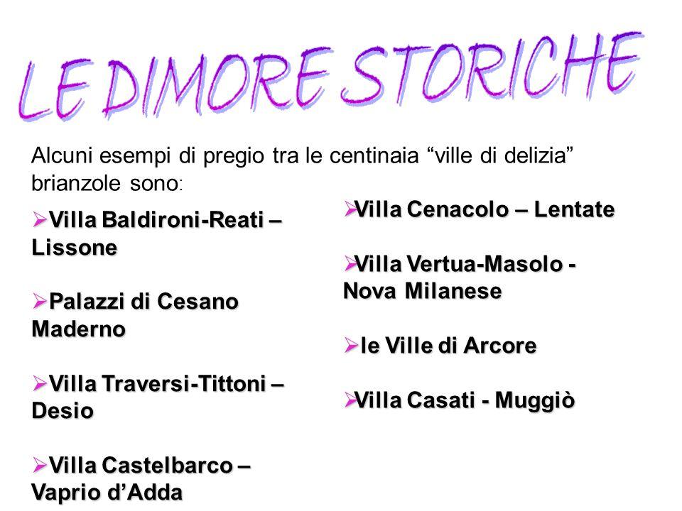  Villa Baldironi-Reati – Lissone  Palazzi di Cesano Maderno  Villa Traversi-Tittoni – Desio  Villa Castelbarco – Vaprio d'Adda  Villa Cenacolo –