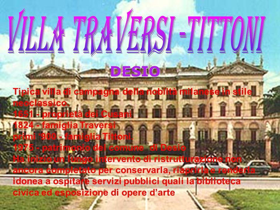 Tipica villa di campagna della nobiltà milanese in stile neoclassico. 1651 - proprietà dei Cusani 1824 - famiglia Traversi primi '900 - famiglia Titto