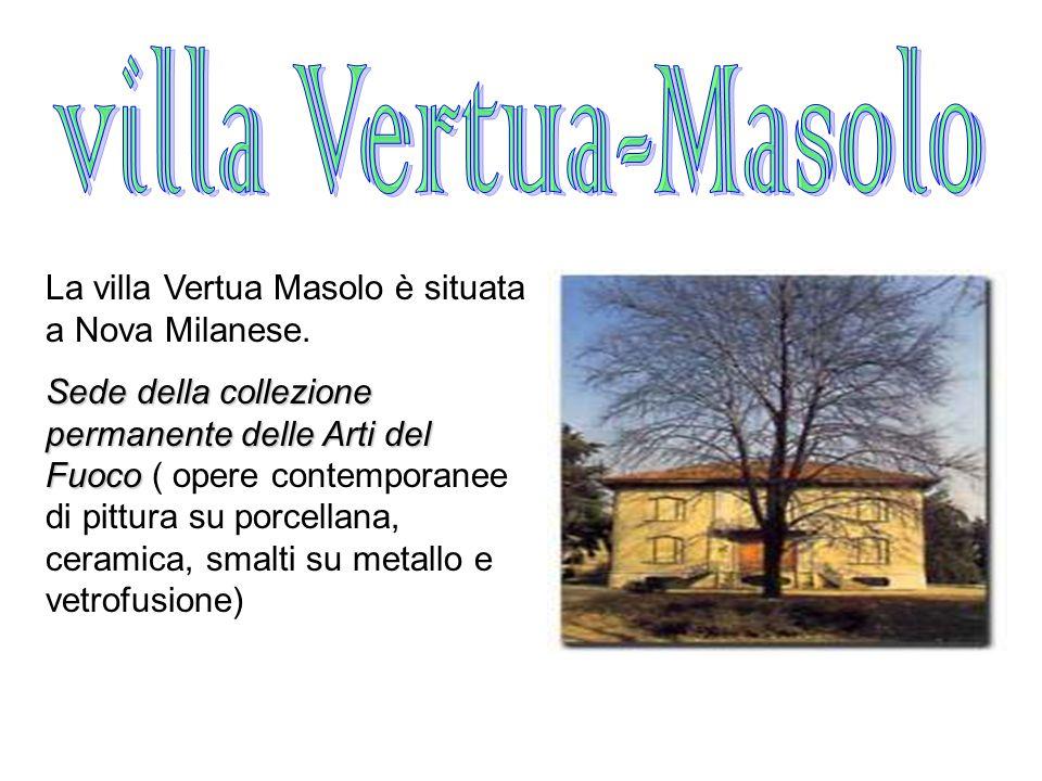 La villa Vertua Masolo è situata a Nova Milanese. Sede della collezione permanente delle Arti del Fuoco Sede della collezione permanente delle Arti de