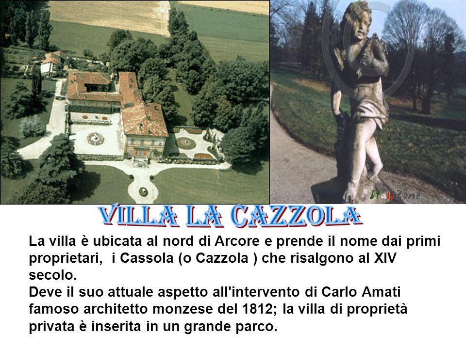 La villa è ubicata al nord di Arcore e prende il nome dai primi proprietari, i Cassola (o Cazzola ) che risalgono al XIV secolo. Deve il suo attuale a