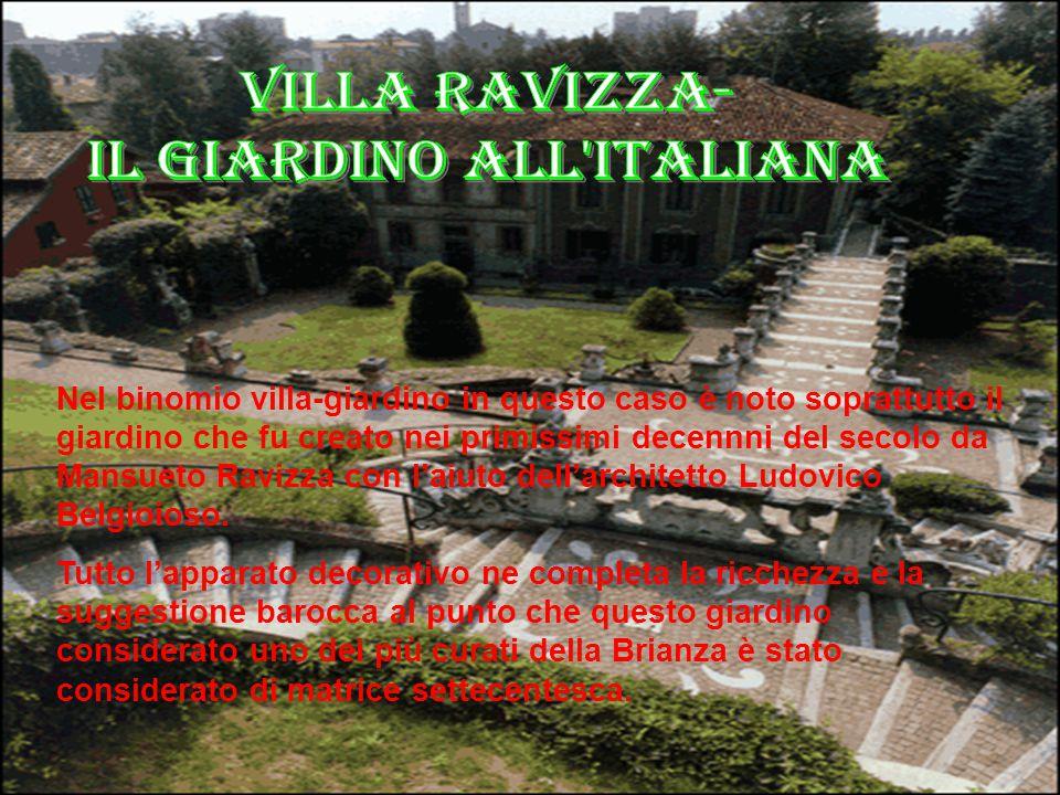 Nel binomio villa-giardino in questo caso è noto soprattutto il giardino che fu creato nei primissimi decennni del secolo da Mansueto Ravizza con l'ai