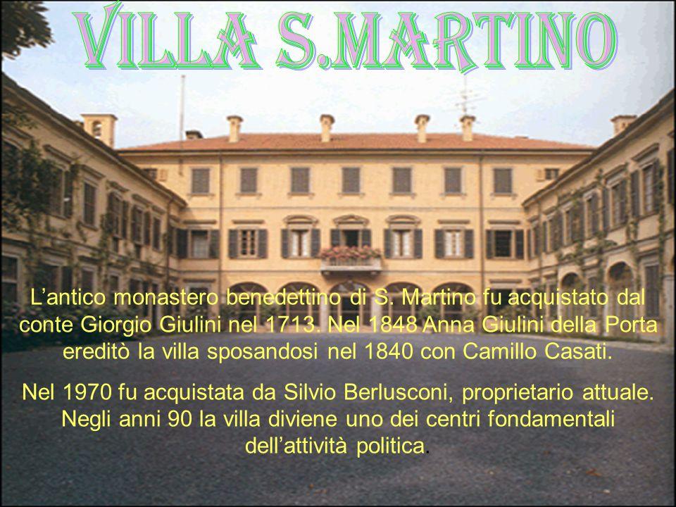 L'antico monastero benedettino di S. Martino fu acquistato dal conte Giorgio Giulini nel 1713. Nel 1848 Anna Giulini della Porta ereditò la villa spos