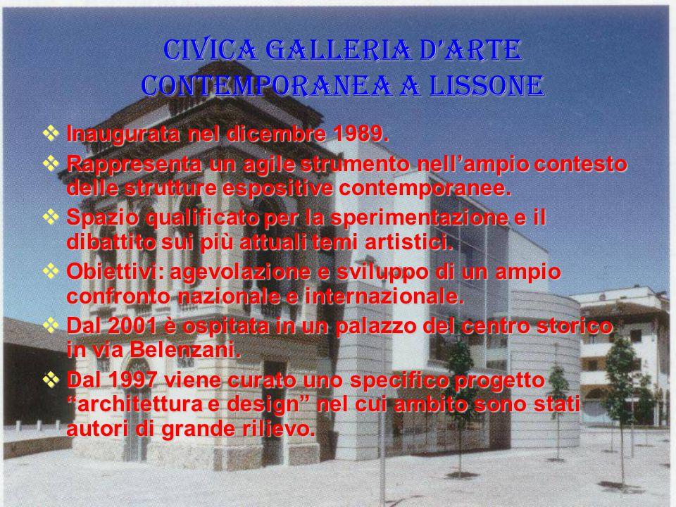CIVICA GALLERIA D'ARTE CONTEMPORANEA A LISSONE  Inaugurata nel dicembre 1989.  Rappresenta un agile strumento nell'ampio contesto delle strutture es