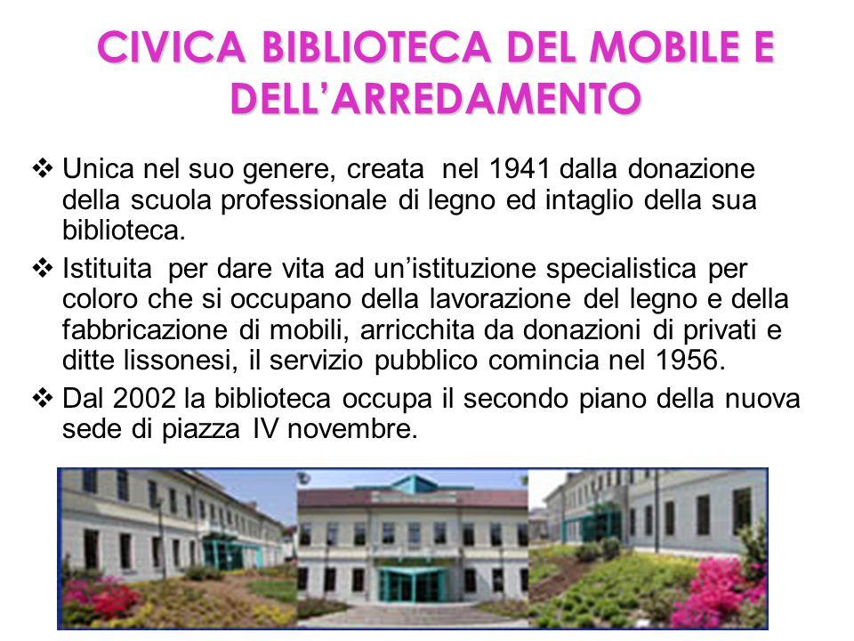 CIVICA BIBLIOTECA DEL MOBILE E DELL'ARREDAMENTO  Unica nel suo genere, creata nel 1941 dalla donazione della scuola professionale di legno ed intagli