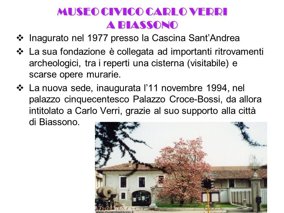 MUSEO CIVICO CARLO VERRI A BIASSONO  Inagurato nel 1977 presso la Cascina Sant'Andrea  La sua fondazione è collegata ad importanti ritrovamenti arch