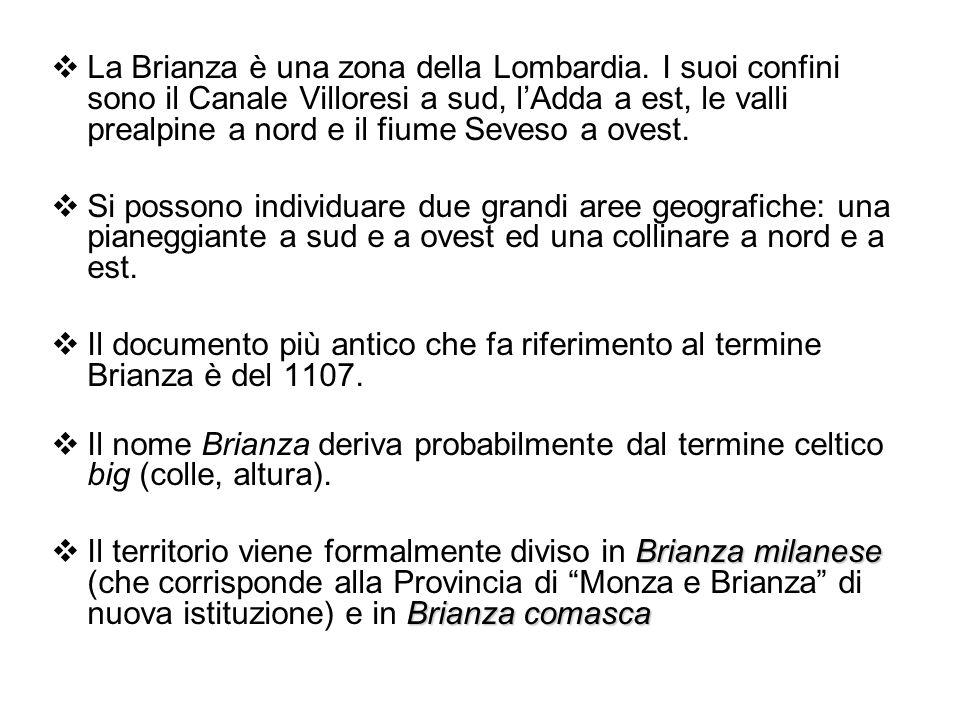  La Brianza è una zona della Lombardia. I suoi confini sono il Canale Villoresi a sud, l'Adda a est, le valli prealpine a nord e il fiume Seveso a ov