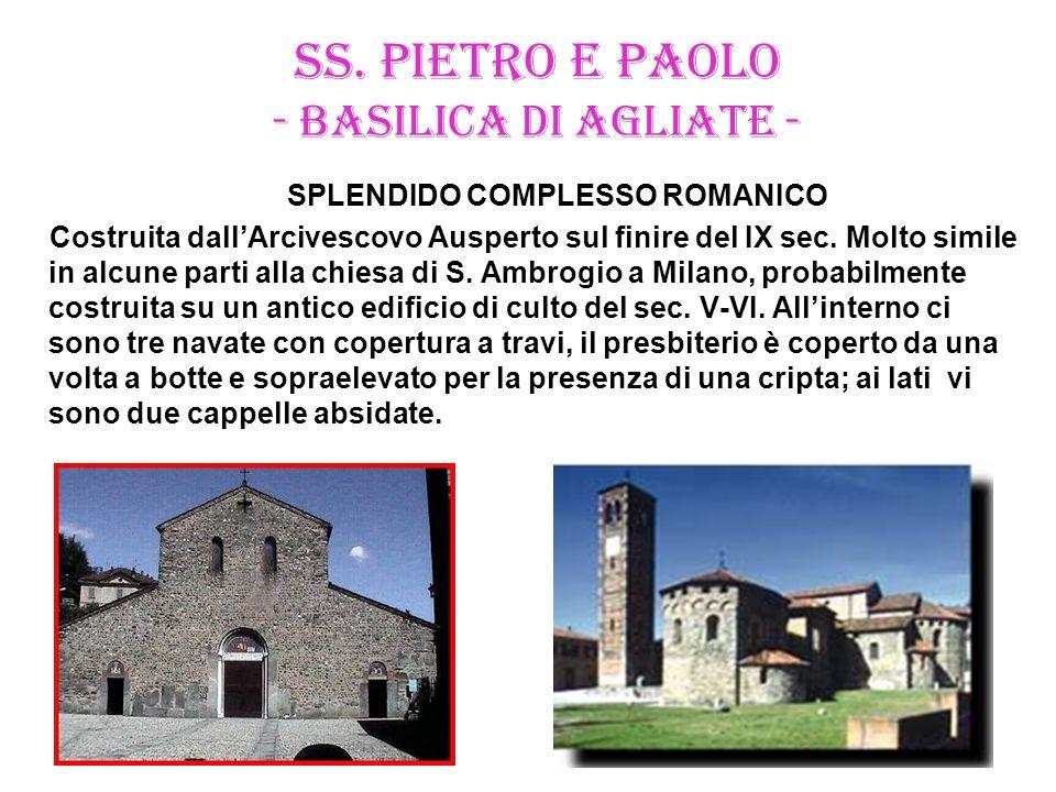 SS. PIETRO E PAOLO - BASILICA DI AGLIATE - SPLENDIDO COMPLESSO ROMANICO Costruita dall'Arcivescovo Ausperto sul finire del IX sec. Molto simile in alc