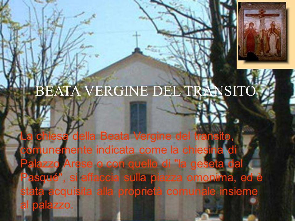 BEATA VERGINE DEL TRANSITO La chiesa della Beata Vergine del transito, comunemente indicata come la chiesina di Palazzo Arese o con quello di