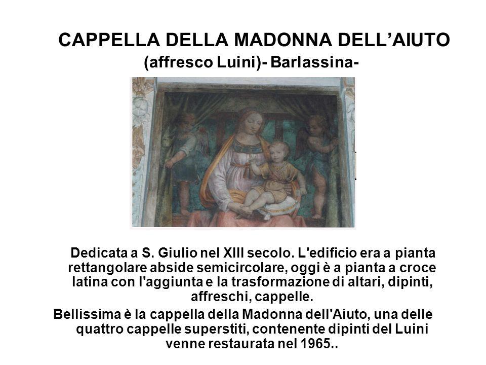 CAPPELLA DELLA MADONNA DELL'AIUTO (affresco Luini)- Barlassina- Dedicata a S. Giulio nel XIII secolo. L'edificio era a pianta rettangolare abside semi