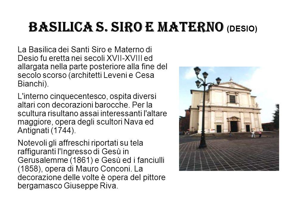 BASILICA S. SIRO E MATERNO (DESIO) La Basilica dei Santi Siro e Materno di Desio fu eretta nei secoli XVII-XVIII ed allargata nella parte posteriore a