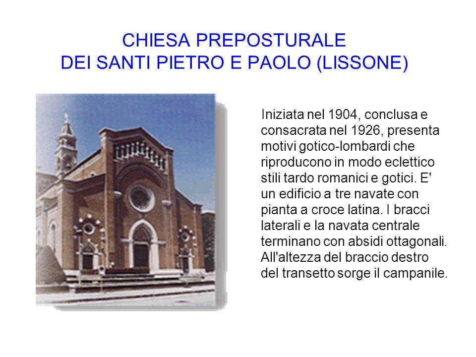 CHIESA PREPOSTURALE DEI SANTI PIETRO E PAOLO (LISSONE) Iniziata nel 1904, conclusa e consacrata nel 1926, presenta motivi gotico-lombardi che riproduc